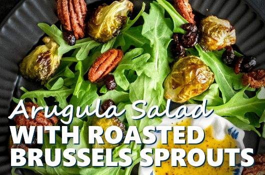 Arugula Salad With Roasted Brussels Sprouts