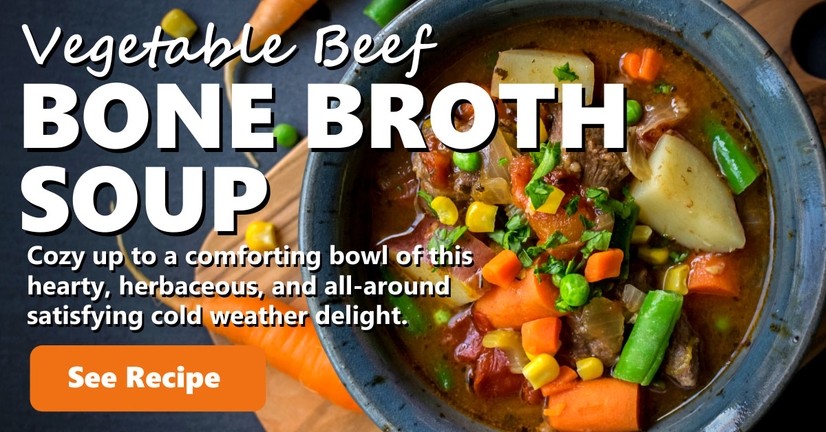 Vegetable Beef Bone Broth Soup